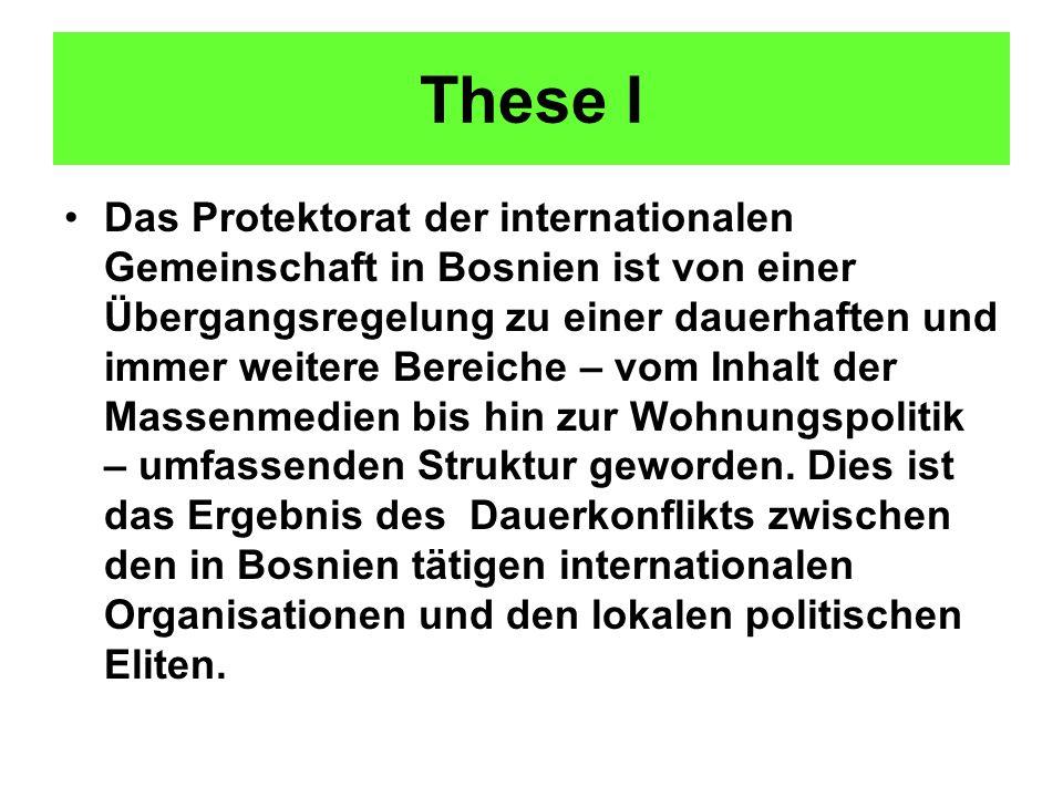 These I Das Protektorat der internationalen Gemeinschaft in Bosnien ist von einer Übergangsregelung zu einer dauerhaften und immer weitere Bereiche –