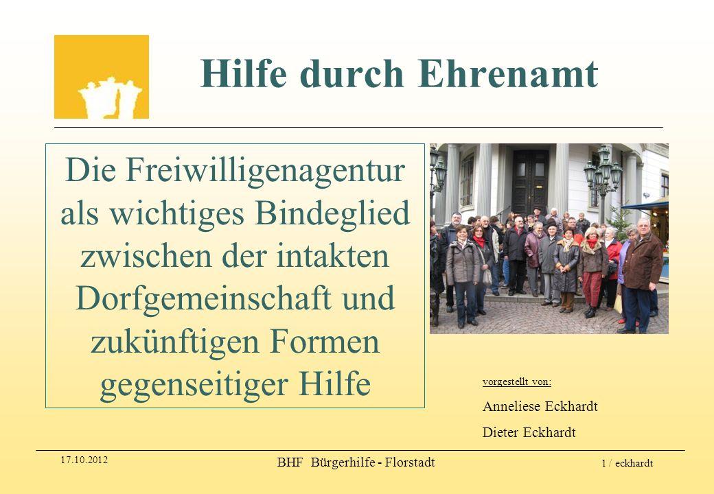 17.10.2012 BHF Bürgerhilfe - Florstadt 2 / eckhardt Hilfe durch Ehrenamt 1.Aufbau – Organisation Aufgaben einer Nachbarschaftshilfe / Freiwilligenagentur Kooperation mit der kommunalen Verwaltung - das Erfolgsrezept .