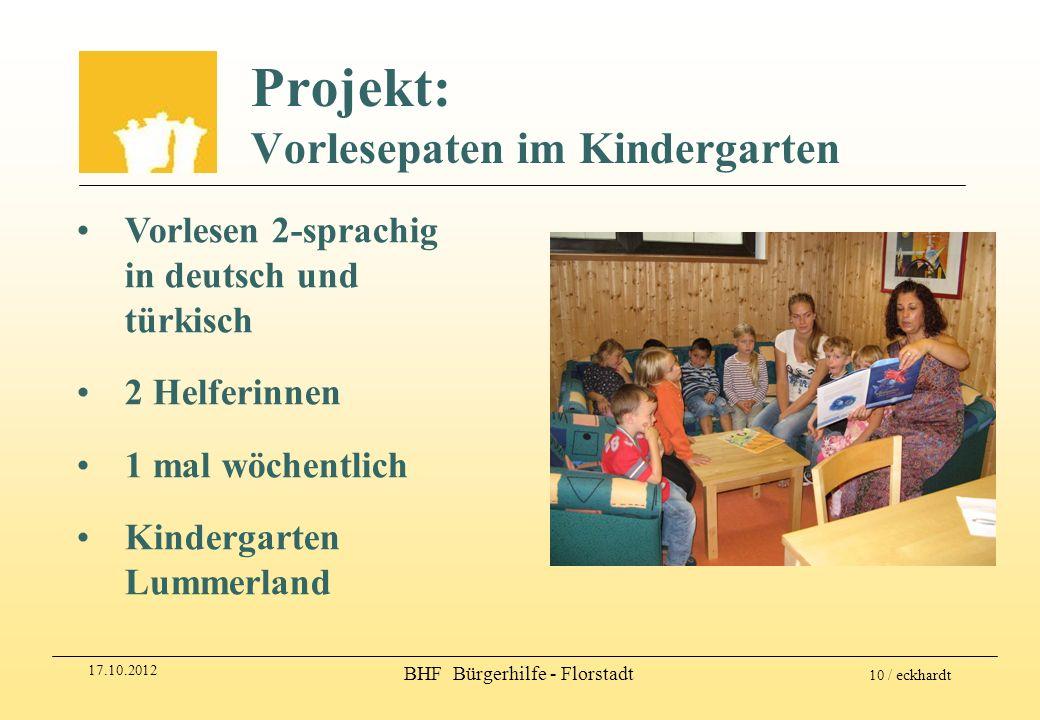17.10.2012 BHF Bürgerhilfe - Florstadt 10 / eckhardt Projekt: Vorlesepaten im Kindergarten Vorlesen 2-sprachig in deutsch und türkisch 2 Helferinnen 1