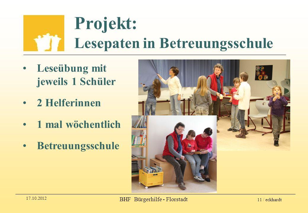 17.10.2012 BHF Bürgerhilfe - Florstadt 11 / eckhardt Projekt: Lesepaten in Betreuungsschule Leseübung mit jeweils 1 Schüler 2 Helferinnen 1 mal wöchen