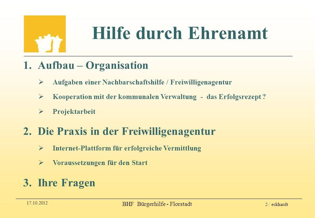 17.10.2012 BHF Bürgerhilfe - Florstadt 2 / eckhardt Hilfe durch Ehrenamt 1.Aufbau – Organisation Aufgaben einer Nachbarschaftshilfe / Freiwilligenagen