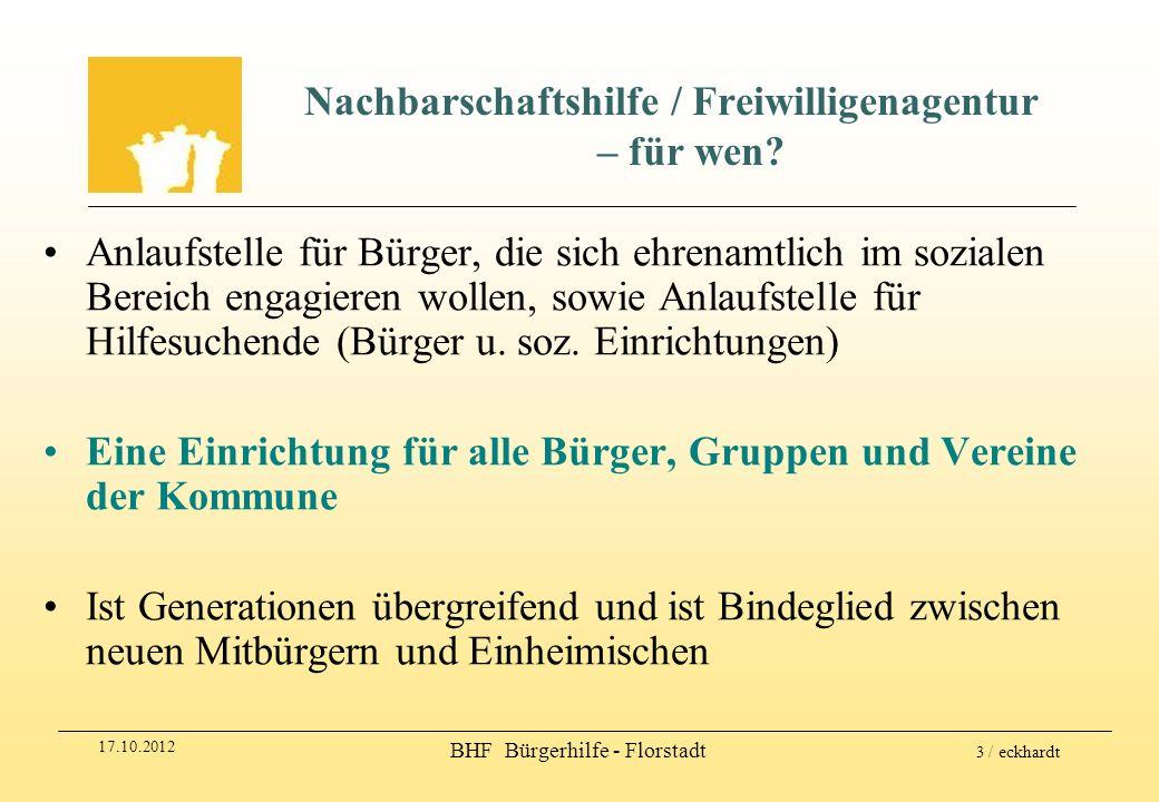 17.10.2012 BHF Bürgerhilfe - Florstadt 3 / eckhardt Nachbarschaftshilfe / Freiwilligenagentur – für wen? Anlaufstelle für Bürger, die sich ehrenamtlic