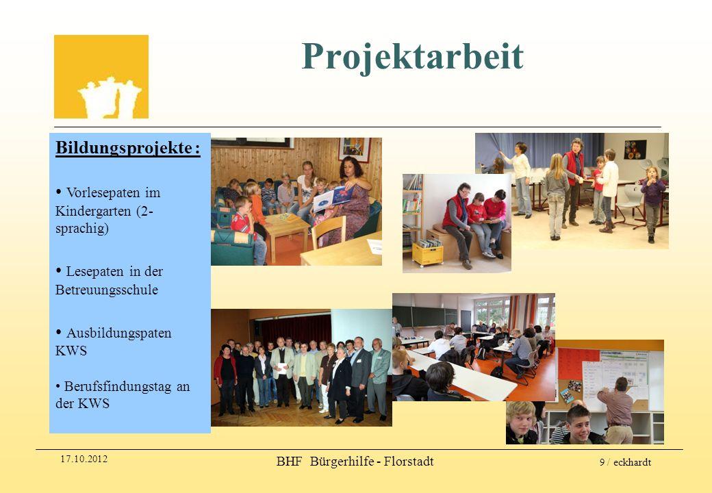 17.10.2012 BHF Bürgerhilfe - Florstadt 9 / eckhardt Projektarbeit Bildungsprojekte : Vorlesepaten im Kindergarten (2- sprachig) Lesepaten in der Betre
