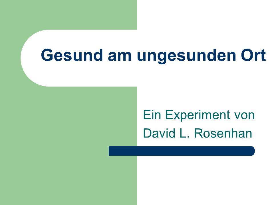 Gesund am ungesunden Ort Ein Experiment von David L. Rosenhan