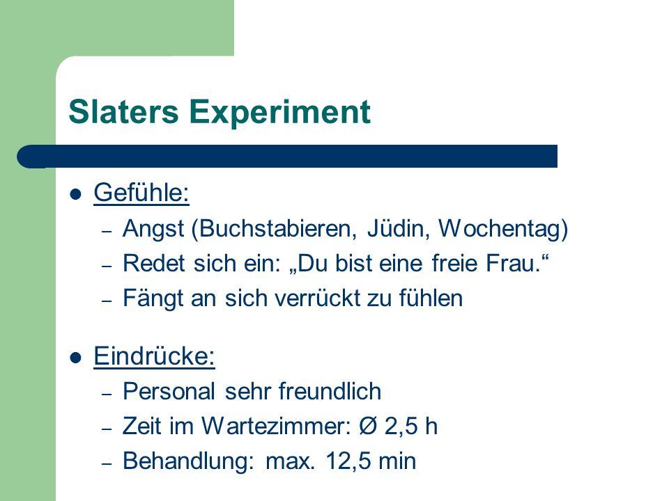 Slaters Experiment Gefühle: – Angst (Buchstabieren, Jüdin, Wochentag) – Redet sich ein: Du bist eine freie Frau. – Fängt an sich verrückt zu fühlen Ei