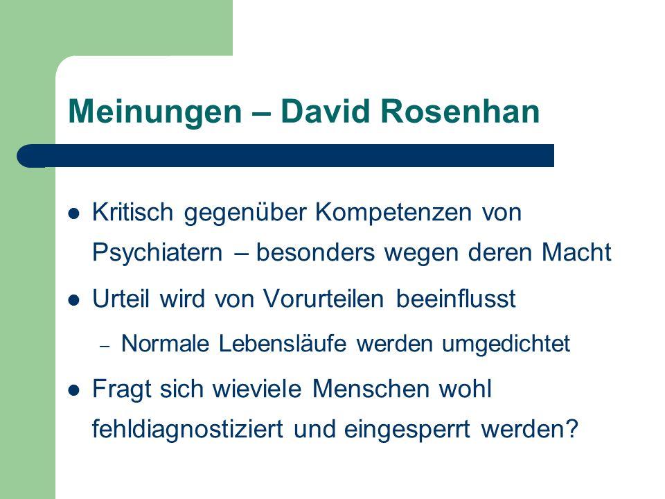 Meinungen – David Rosenhan Kritisch gegenüber Kompetenzen von Psychiatern – besonders wegen deren Macht Urteil wird von Vorurteilen beeinflusst – Norm