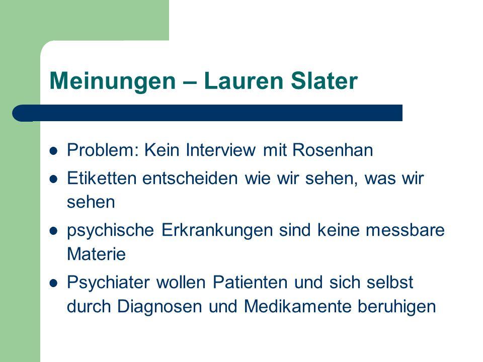 Meinungen – Lauren Slater Problem: Kein Interview mit Rosenhan Etiketten entscheiden wie wir sehen, was wir sehen psychische Erkrankungen sind keine m
