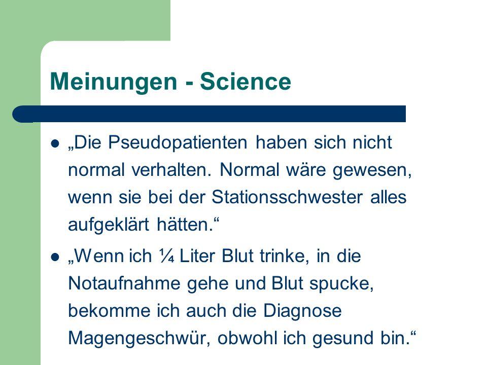Meinungen - Science Die Pseudopatienten haben sich nicht normal verhalten. Normal wäre gewesen, wenn sie bei der Stationsschwester alles aufgeklärt hä