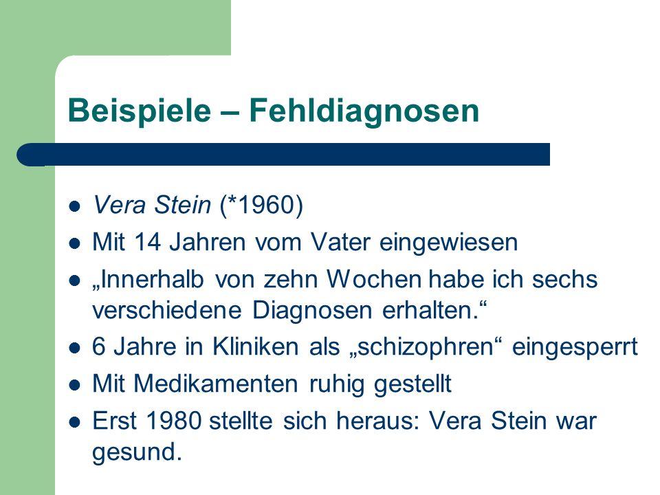 Beispiele – Fehldiagnosen Vera Stein (*1960) Mit 14 Jahren vom Vater eingewiesen Innerhalb von zehn Wochen habe ich sechs verschiedene Diagnosen erhal