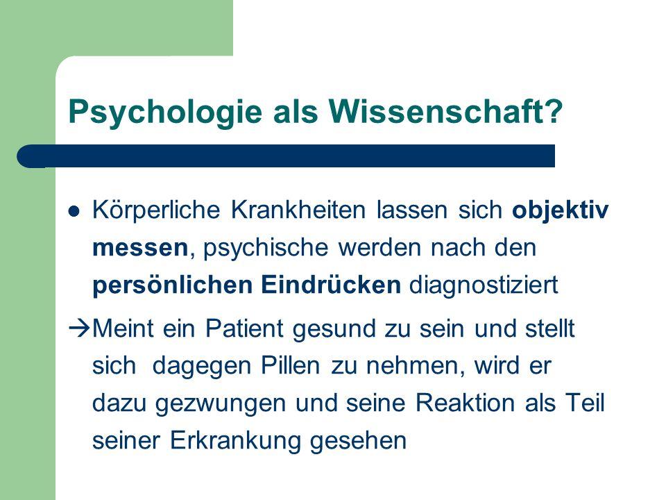 Psychologie als Wissenschaft? Körperliche Krankheiten lassen sich objektiv messen, psychische werden nach den persönlichen Eindrücken diagnostiziert M