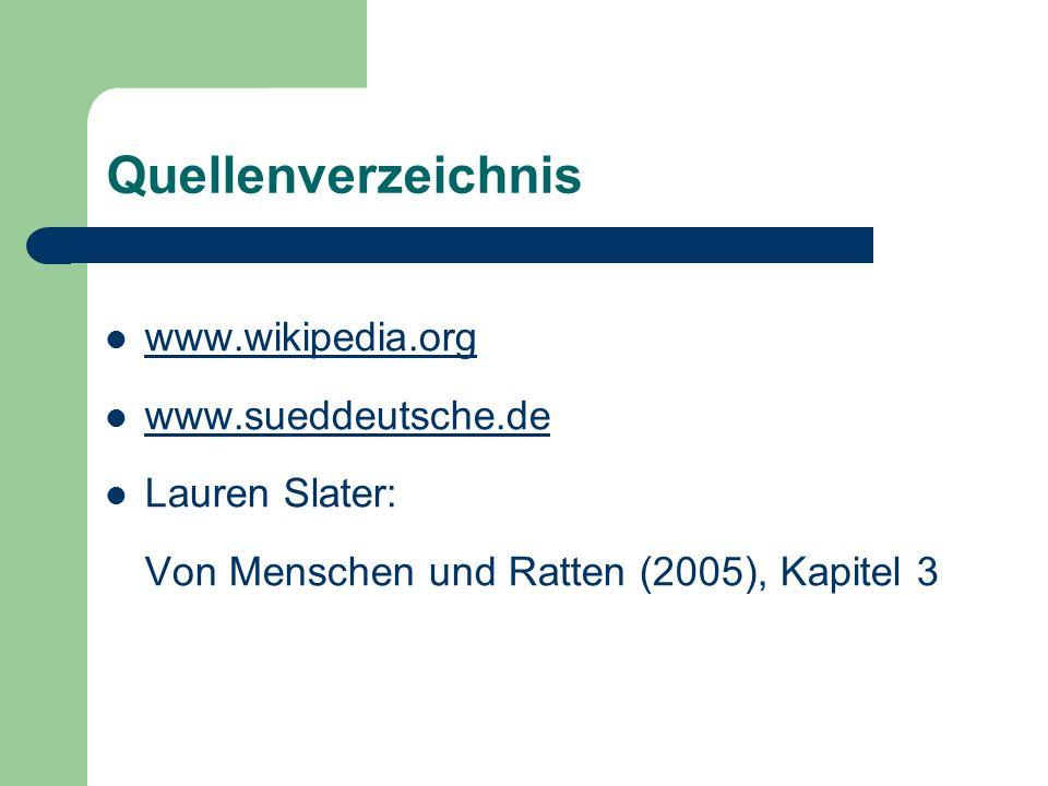Quellenverzeichnis www.wikipedia.org www.sueddeutsche.de Lauren Slater: Von Menschen und Ratten (2005), Kapitel 3