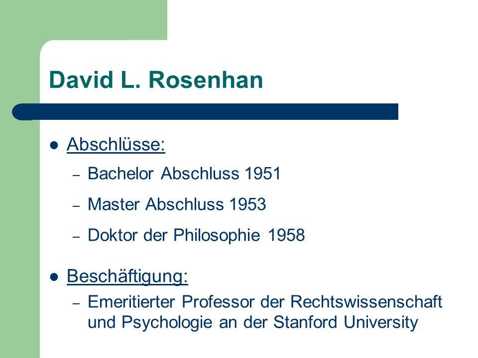 David L. Rosenhan Abschlüsse: – Bachelor Abschluss 1951 – Master Abschluss 1953 – Doktor der Philosophie 1958 Beschäftigung: – Emeritierter Professor