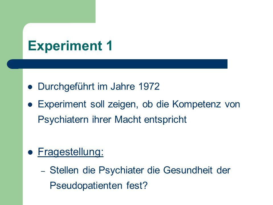 Experiment 1 Durchgeführt im Jahre 1972 Experiment soll zeigen, ob die Kompetenz von Psychiatern ihrer Macht entspricht Fragestellung: – Stellen die P