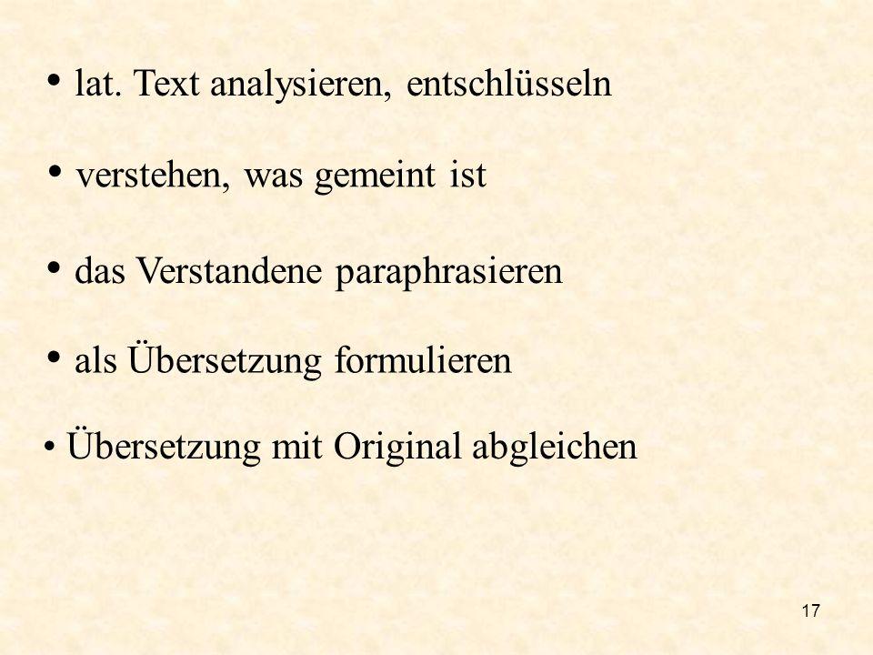 17 lat. Text analysieren, entschlüsseln verstehen, was gemeint ist das Verstandene paraphrasieren als Übersetzung formulieren Übersetzung mit Original
