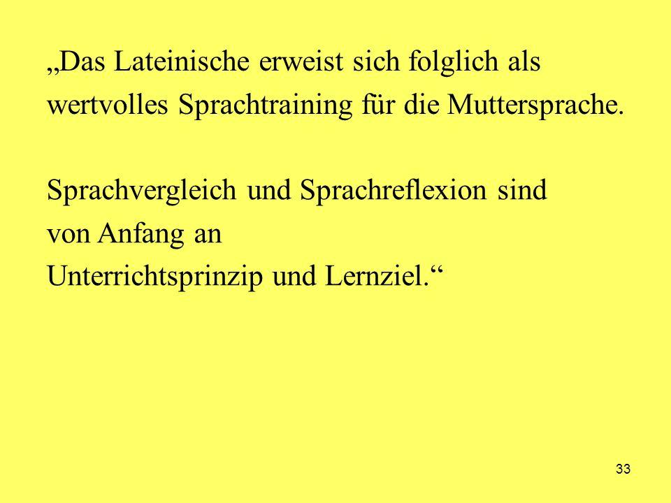 33 Das Lateinische erweist sich folglich als wertvolles Sprachtraining für die Muttersprache. Sprachvergleich und Sprachreflexion sind von Anfang an U