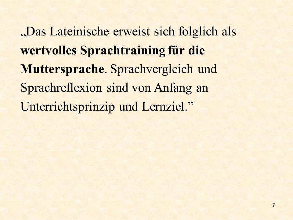7 Das Lateinische erweist sich folglich als wertvolles Sprachtraining für die Muttersprache. Sprachvergleich und Sprachreflexion sind von Anfang an Un