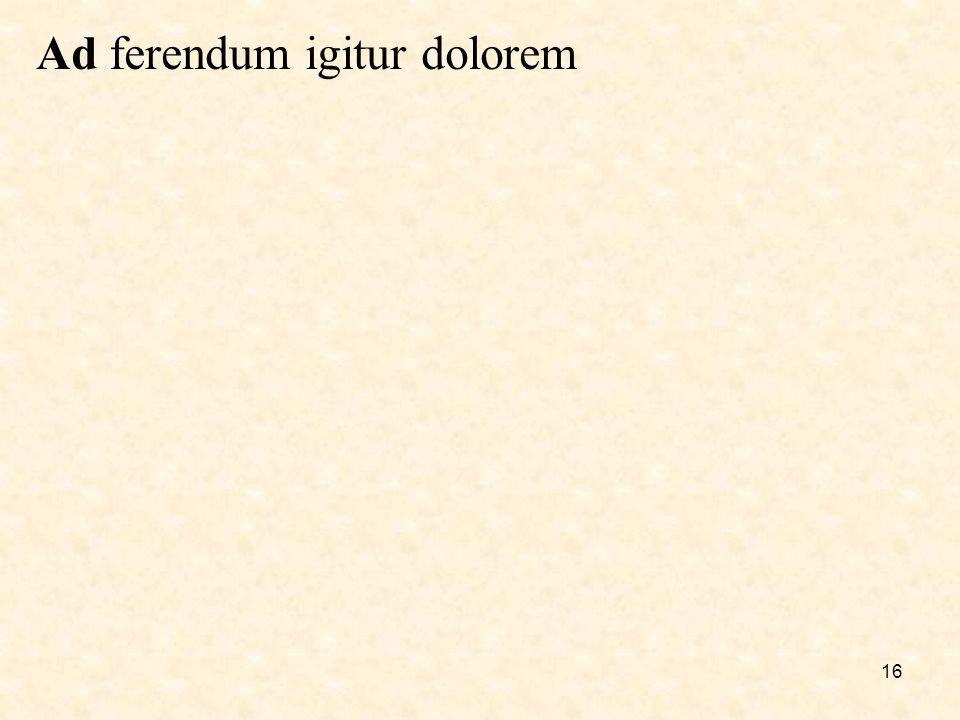16 Ad ferendum igitur dolorem