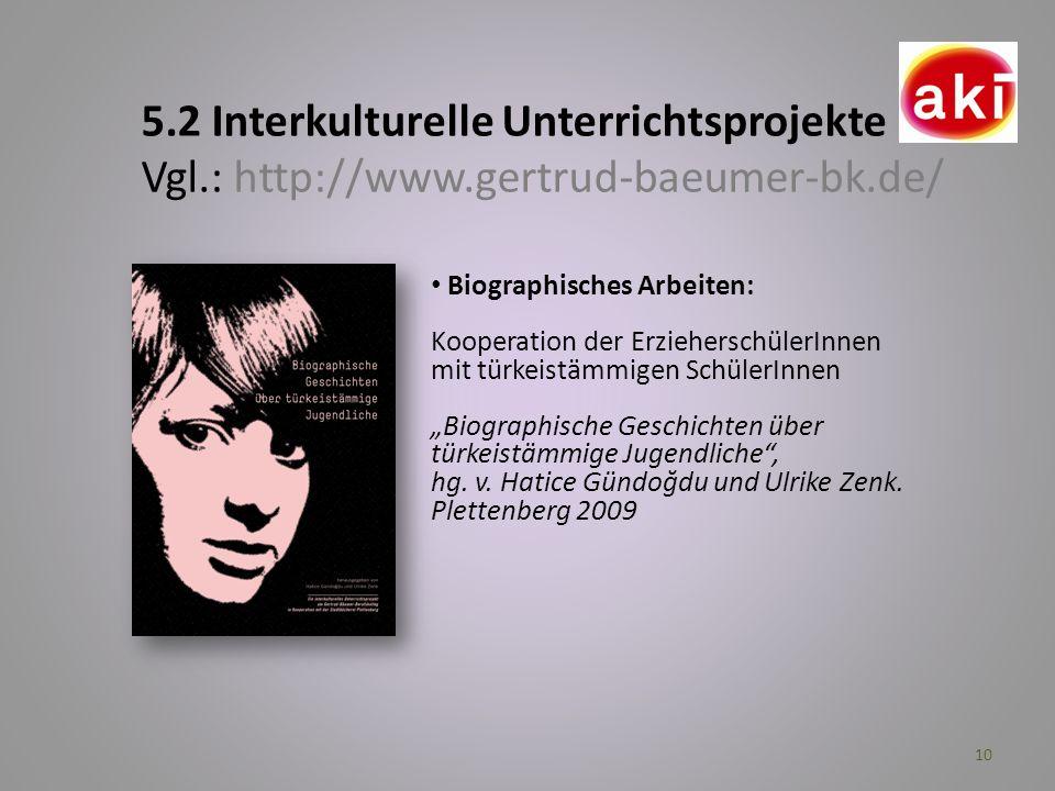 10 5.2 Interkulturelle Unterrichtsprojekte Vgl.: http://www.gertrud-baeumer-bk.de/ Biographisches Arbeiten: Kooperation der ErzieherschülerInnen mit t