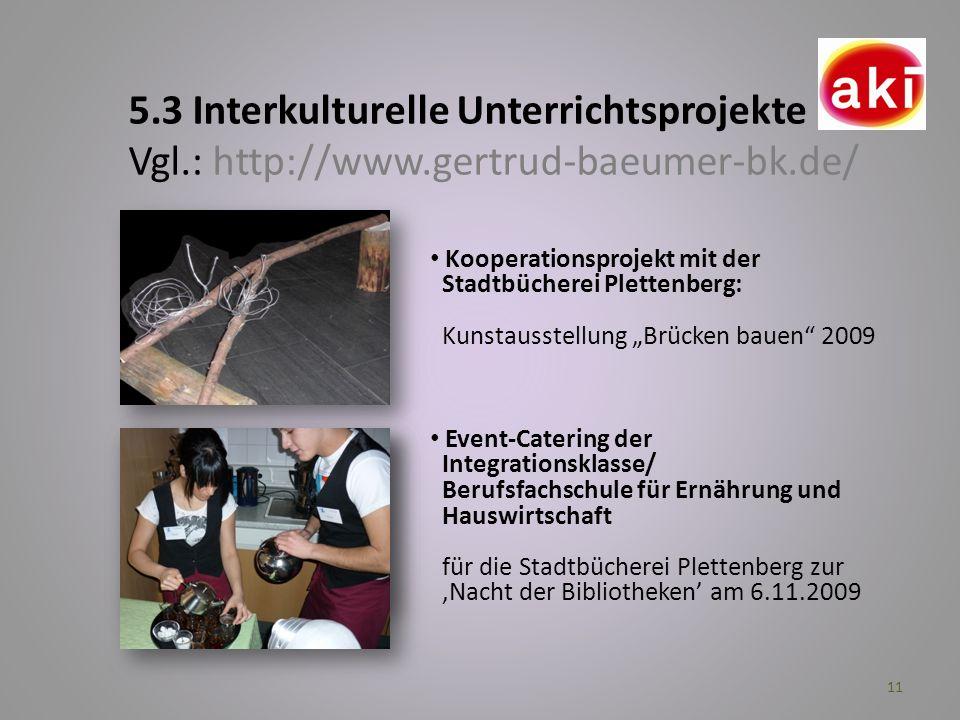 11 Kooperationsprojekt mit der Stadtbücherei Plettenberg: Kunstausstellung Brücken bauen 2009 5.3 Interkulturelle Unterrichtsprojekte Vgl.: http://www