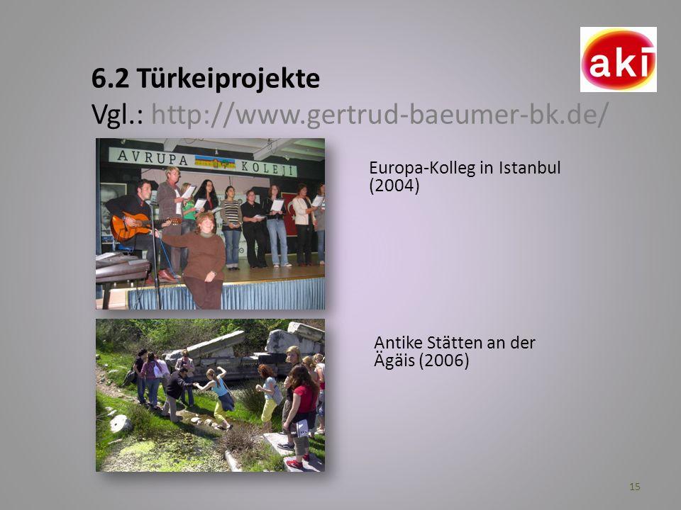 15 6.2 Türkeiprojekte Vgl.: http://www.gertrud-baeumer-bk.de/ Europa-Kolleg in Istanbul (2004) Antike Stätten an der Ägäis (2006)