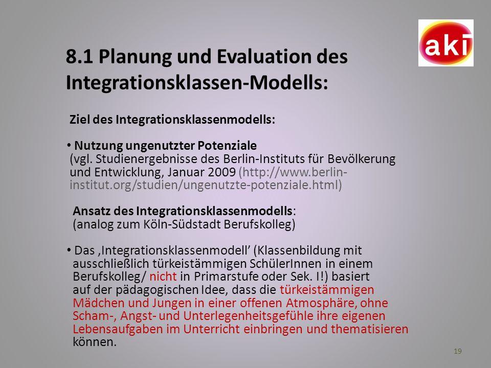 19 8.1 Planung und Evaluation des Integrationsklassen-Modells: Ziel des Integrationsklassenmodells: Nutzung ungenutzter Potenziale (vgl. Studienergebn
