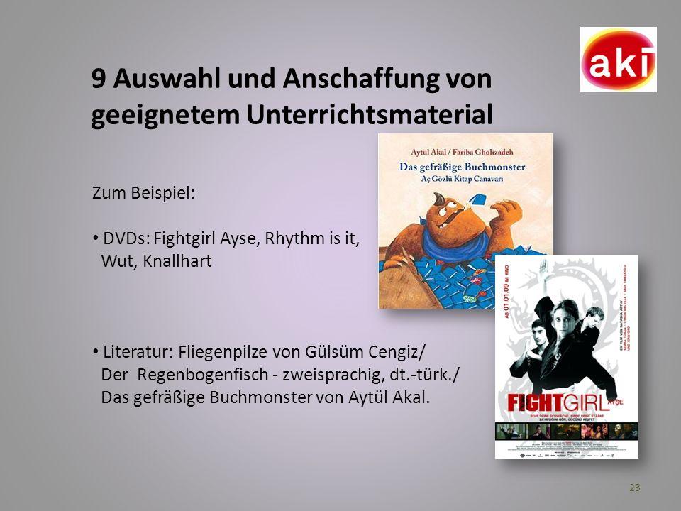 23 9 Auswahl und Anschaffung von geeignetem Unterrichtsmaterial Zum Beispiel: DVDs: Fightgirl Ayse, Rhythm is it, Wut, Knallhart Literatur: Fliegenpil