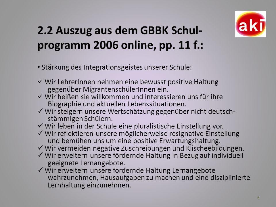 6 2.2 Auszug aus dem GBBK Schul- programm 2006 online, pp. 11 f.: Stärkung des Integrationsgeistes unserer Schule: Wir LehrerInnen nehmen eine bewusst