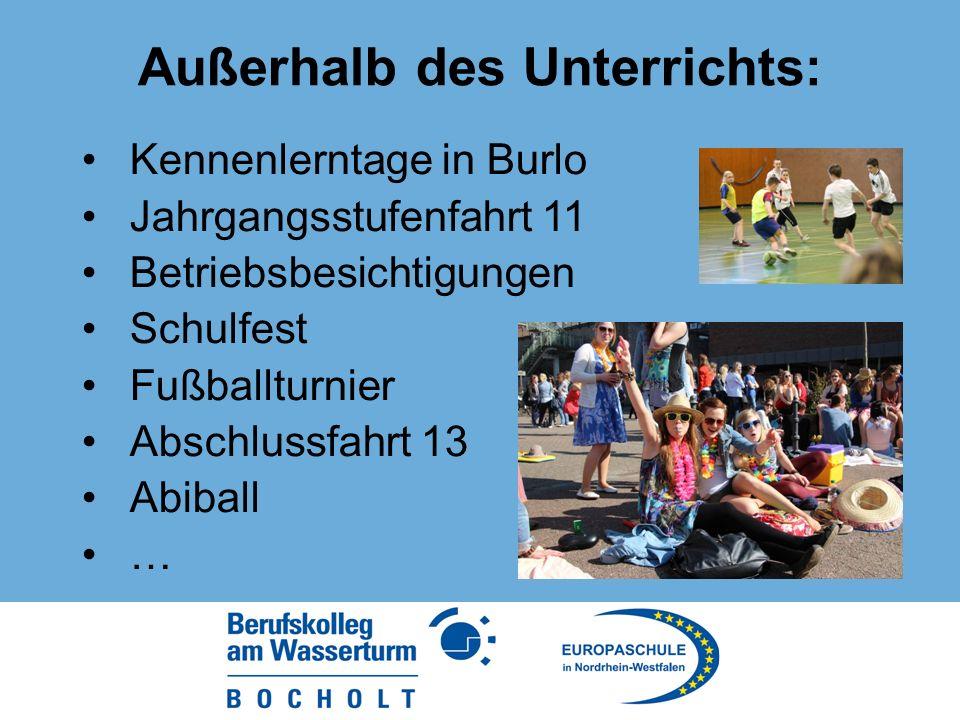 Außerhalb des Unterrichts: Kennenlerntage in Burlo Jahrgangsstufenfahrt 11 Betriebsbesichtigungen Schulfest Fußballturnier Abschlussfahrt 13 Abiball …