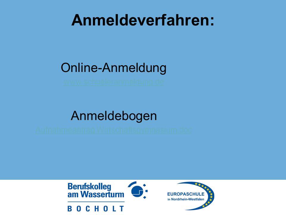 Anmeldeverfahren: Online-Anmeldung www.schueleranmeldung.de Anmeldebogen Aufnahmeantrag Wirtschaftsgymnasium.doc