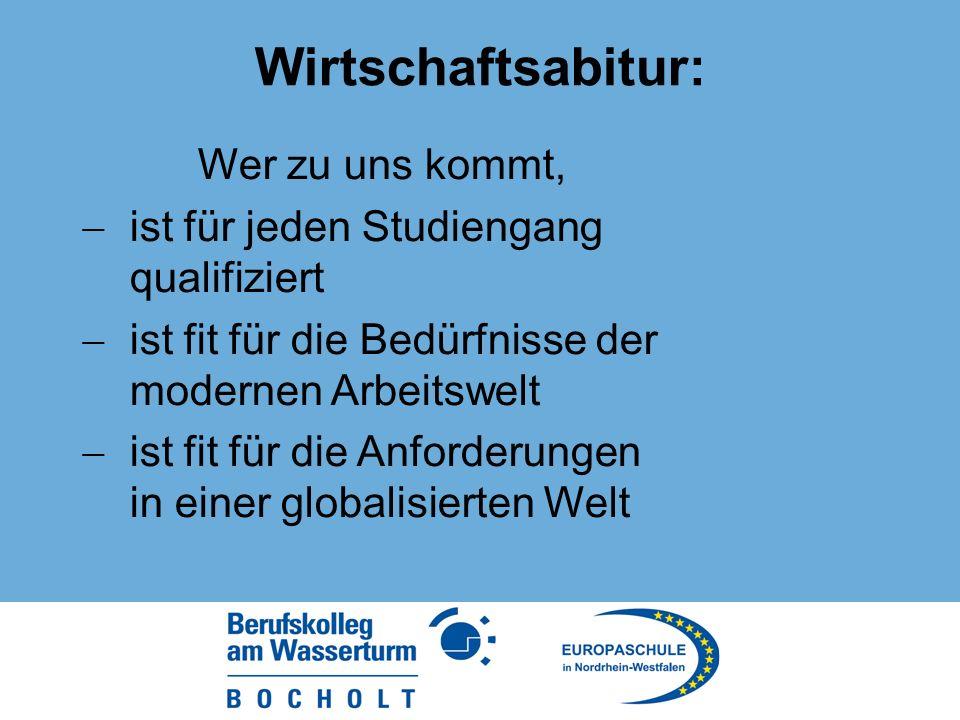 Wirtschaftsabitur: Wer zu uns kommt, ist für jeden Studiengang qualifiziert ist fit für die Bedürfnisse der modernen Arbeitswelt ist fit für die Anforderungen in einer globalisierten Welt
