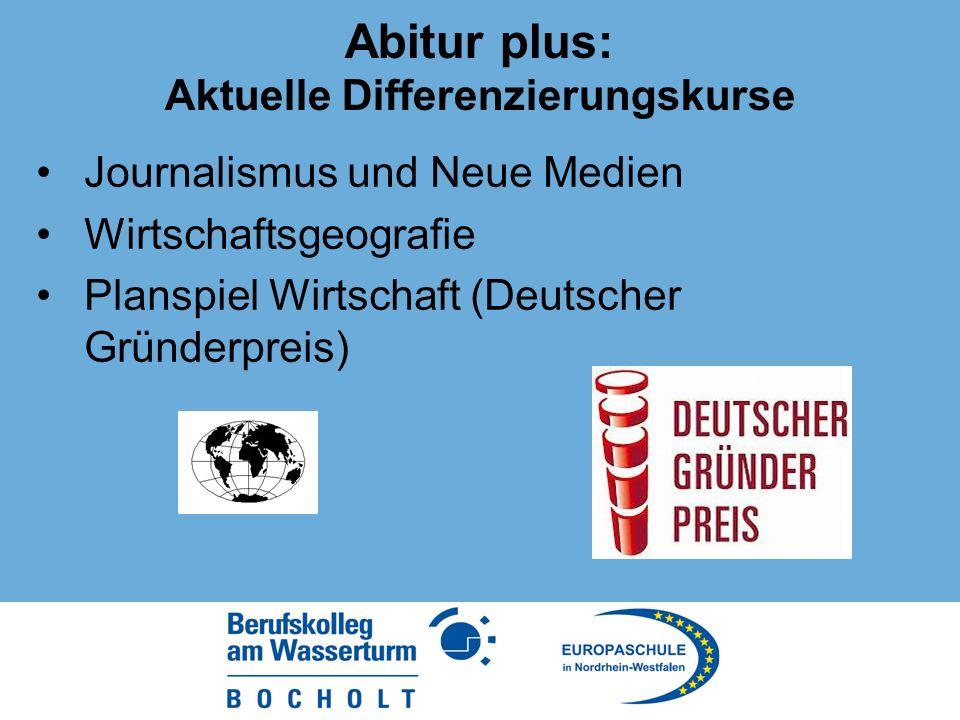 Abitur plus: Aktuelle Differenzierungskurse Journalismus und Neue Medien Wirtschaftsgeografie Planspiel Wirtschaft (Deutscher Gründerpreis)