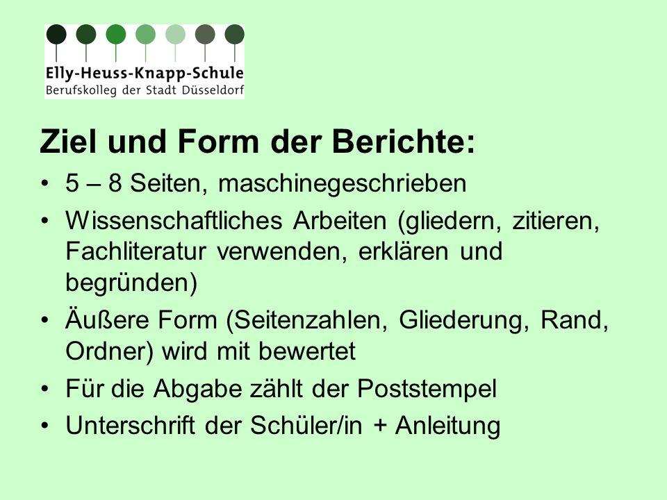 Ziel und Form der Berichte: 5 – 8 Seiten, maschinegeschrieben Wissenschaftliches Arbeiten (gliedern, zitieren, Fachliteratur verwenden, erklären und b