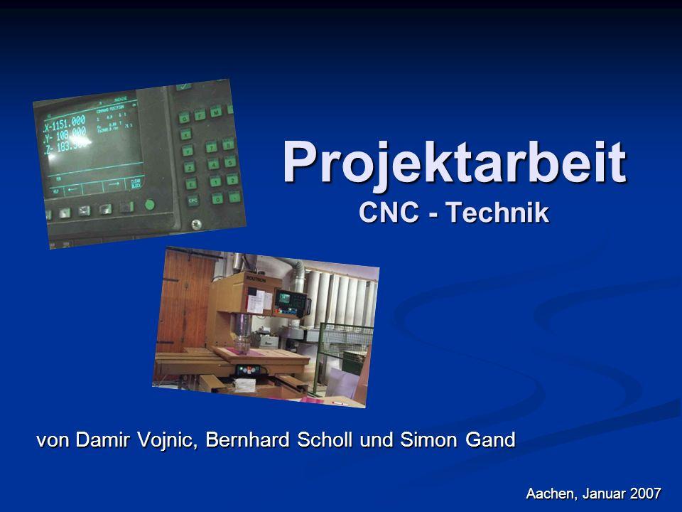 Projektarbeit CNC - Technik von Damir Vojnic, Bernhard Scholl und Simon Gand Aachen, Januar 2007