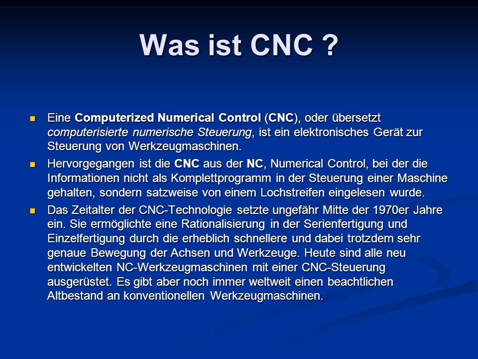 Was ist CNC ? Eine Computerized Numerical Control (CNC), oder übersetzt computerisierte numerische Steuerung, ist ein elektronisches Gerät zur Steueru