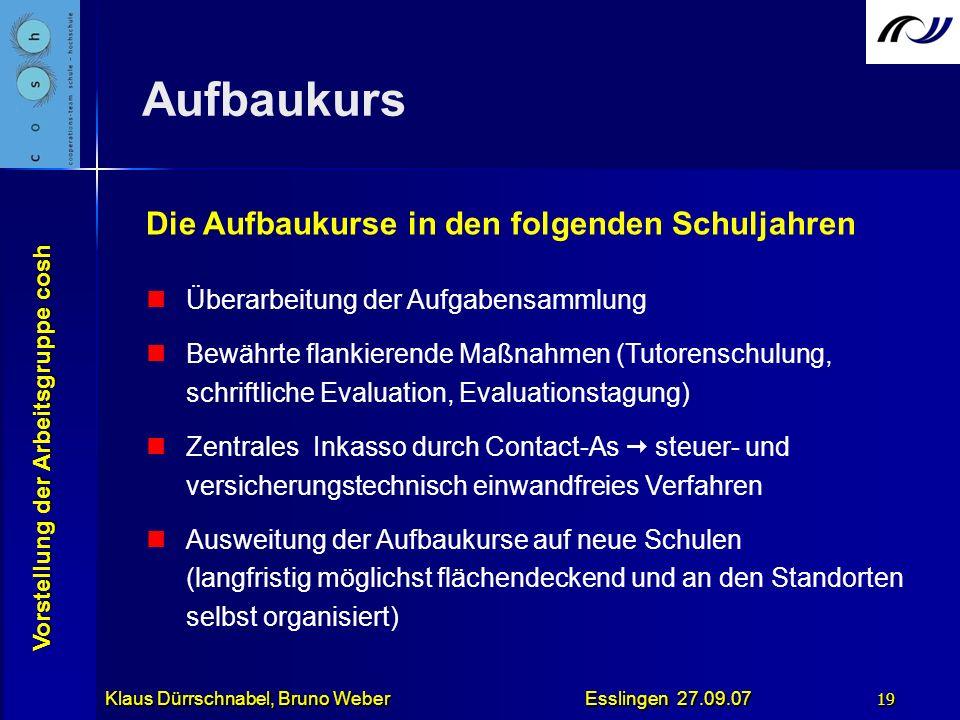 Vorstellung der Arbeitsgruppe cosh Klaus Dürrschnabel, Bruno Weber Esslingen 27.09.07 19 Die Aufbaukurse in den folgenden Schuljahren Überarbeitung de