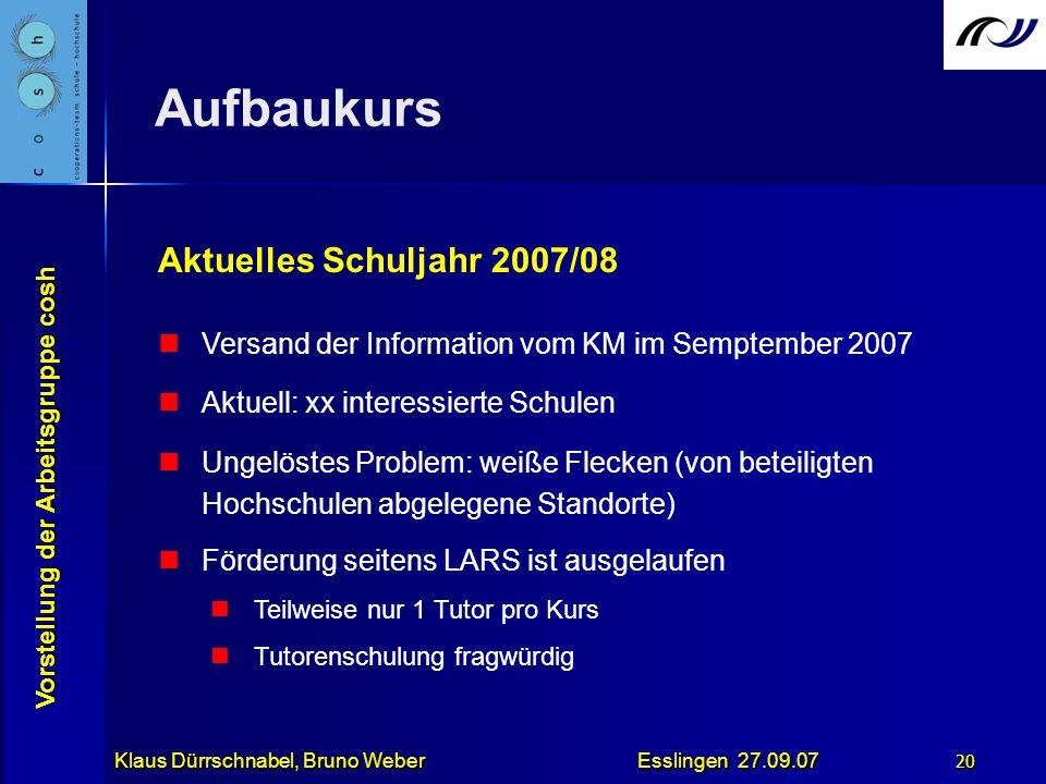 Vorstellung der Arbeitsgruppe cosh Klaus Dürrschnabel, Bruno Weber Esslingen 27.09.07 20 Aktuelles Schuljahr 2007/08 Versand der Information vom KM im