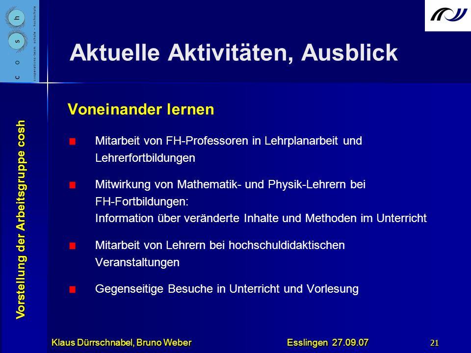 Vorstellung der Arbeitsgruppe cosh Klaus Dürrschnabel, Bruno Weber Esslingen 27.09.07 21 Aktuelle Aktivitäten, Ausblick Voneinander lernen Mitarbeit v