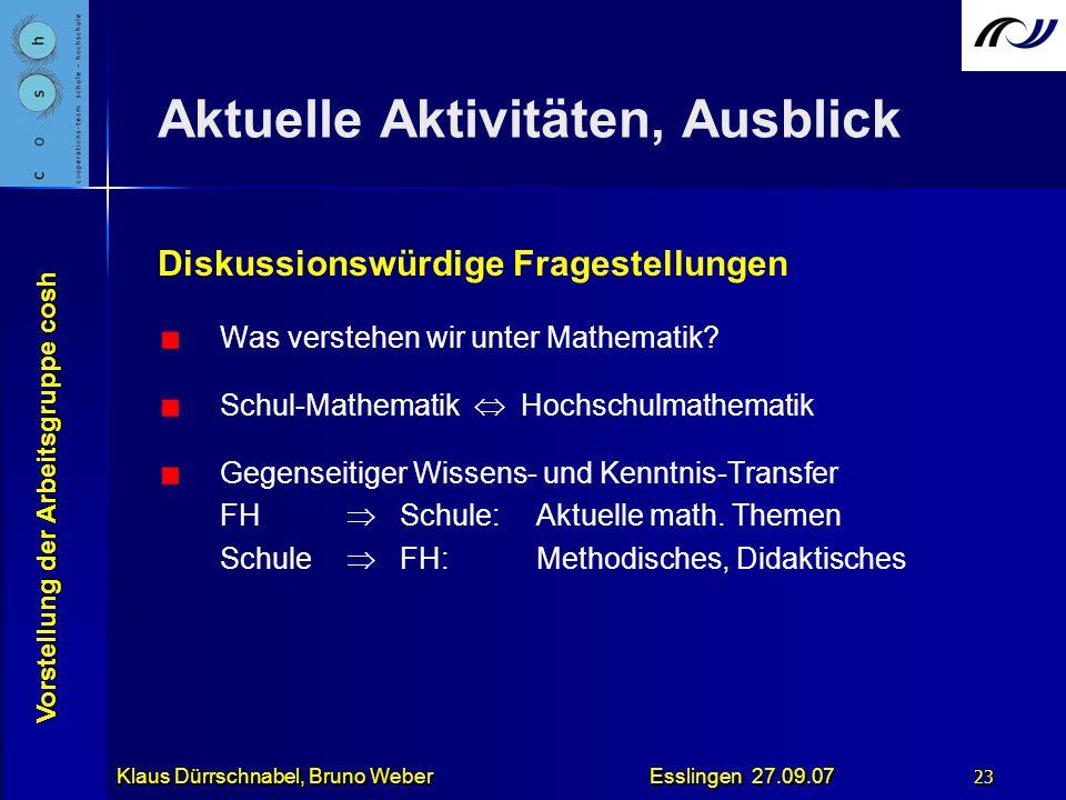 Vorstellung der Arbeitsgruppe cosh Klaus Dürrschnabel, Bruno Weber Esslingen 27.09.07 23 Aktuelle Aktivitäten, Ausblick Diskussionswürdige Fragestellu