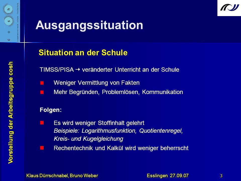Vorstellung der Arbeitsgruppe cosh Klaus Dürrschnabel, Bruno Weber Esslingen 27.09.07 3 Ausgangssituation TIMSS/PISA veränderter Unterricht an der Sch