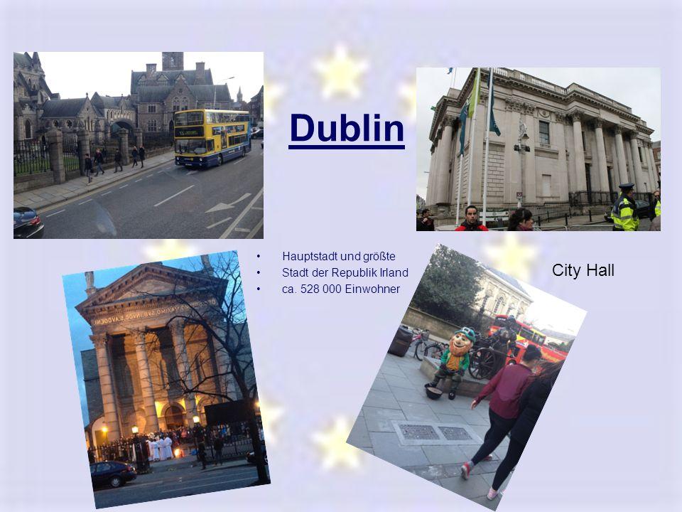 Dublin H a u p t s t a d t u n d g r ö ß t e S t a d t d e r R e p u b l i k I r l a n d c a. 5 2 8 0 0 0 E i n w o h n e r City Hall Hauptstadt und g
