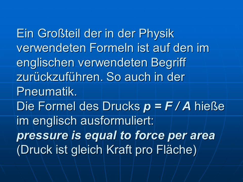 Ein Großteil der in der Physik verwendeten Formeln ist auf den im englischen verwendeten Begriff zurückzuführen. So auch in der Pneumatik. Die Formel