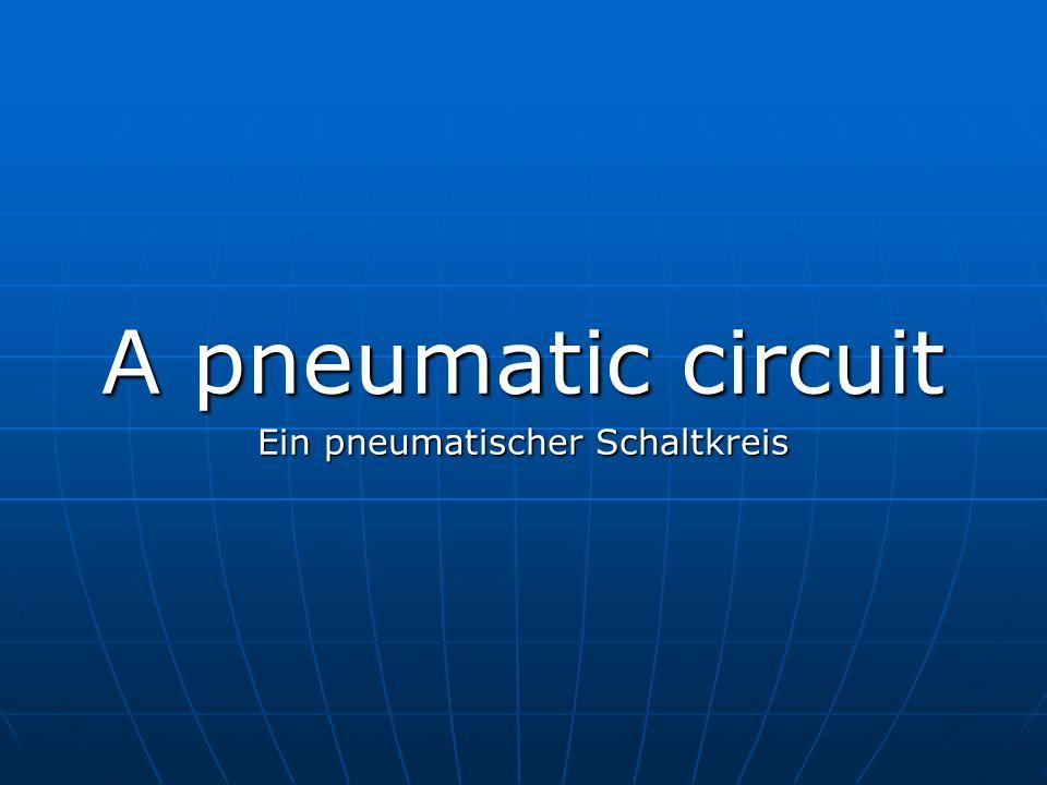 A pneumatic circuit Ein pneumatischer Schaltkreis