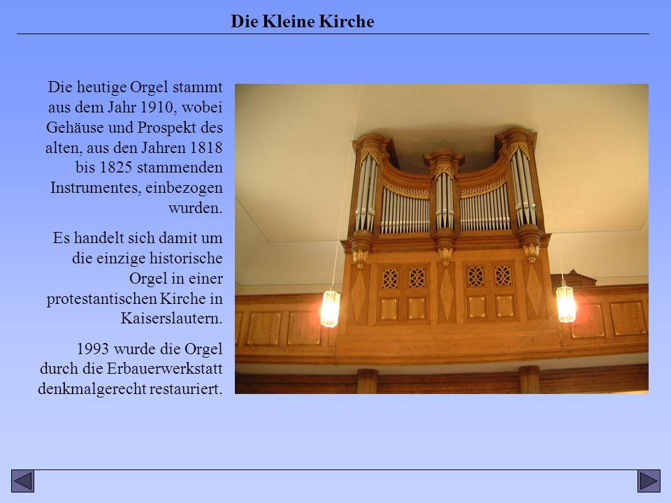 Die Kleine Kirche Die heutige Orgel stammt aus dem Jahr 1910, wobei Gehäuse und Prospekt des alten, aus den Jahren 1818 bis 1825 stammenden Instrumentes, einbezogen wurden.