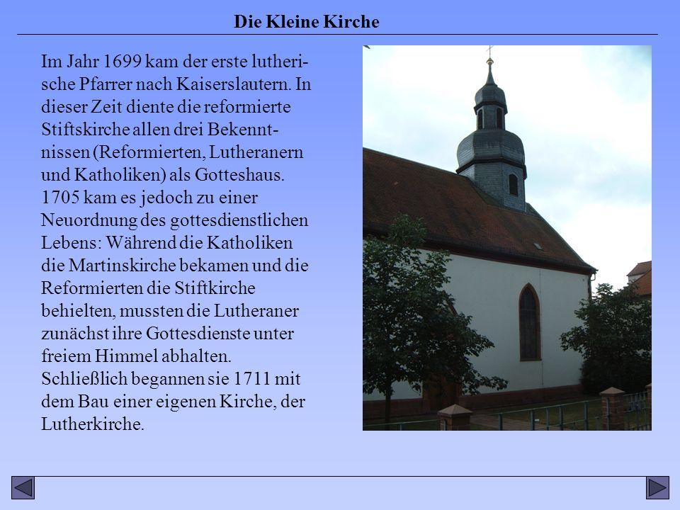 Im Jahr 1699 kam der erste lutheri- sche Pfarrer nach Kaiserslautern.