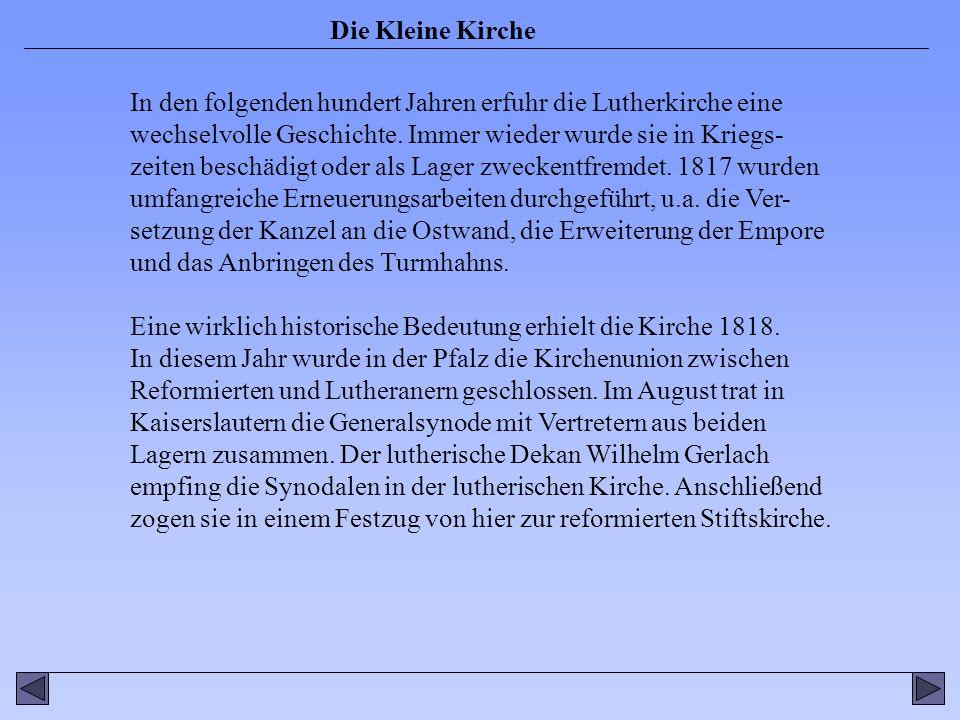 Die Kleine Kirche Einige Jahrhunderte später sollte die Lutherkirche erneut eine besondere Bedeutung für die Protestanten in Kaiserslautern erhalten.
