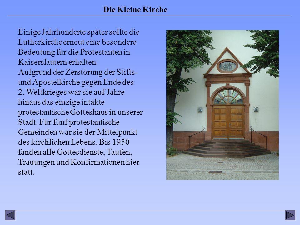 Die Kleine Kirche Ihren heutigen Namen Kleine Kirche erhielt sie erst in den 60iger Jahren, als am Messeplatz eine neues Gotteshaus für die Lutherkirchen- gemeinde gebaut wurde, das nun den Namen Lutherkirche erhielt.