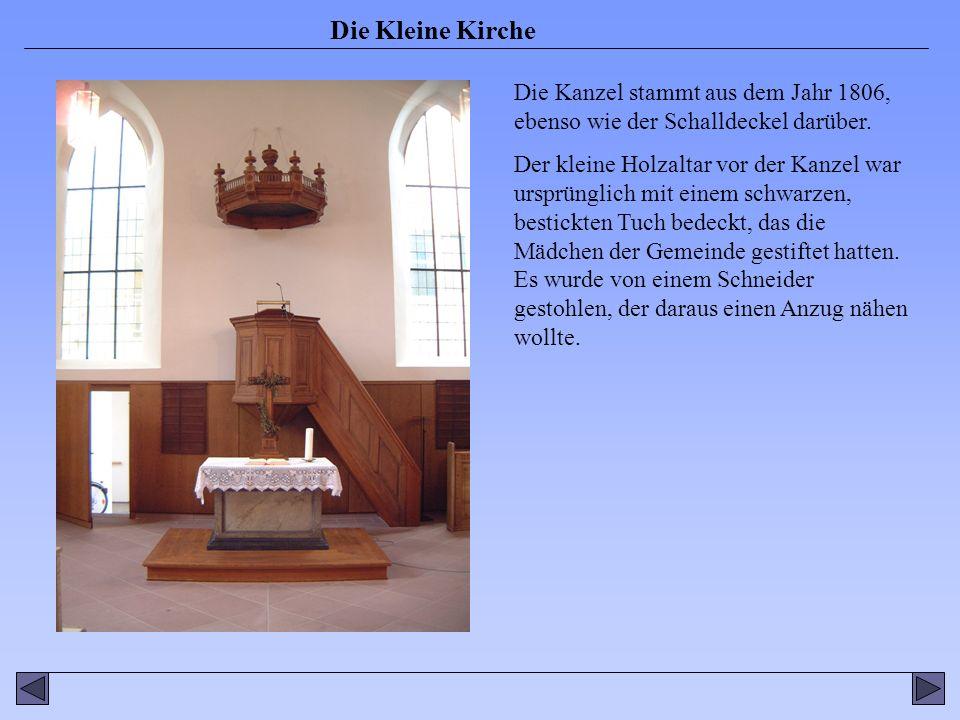 Die Kleine Kirche Die Kanzel stammt aus dem Jahr 1806, ebenso wie der Schalldeckel darüber.