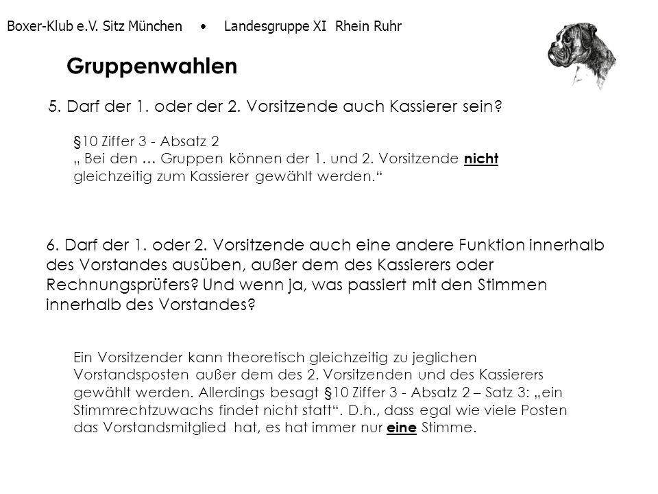 Boxer-Klub e.V. Sitz München Landesgruppe XI Rhein Ruhr 5. Darf der 1. oder der 2. Vorsitzende auch Kassierer sein? §10 Ziffer 3 - Absatz 2 Bei den …