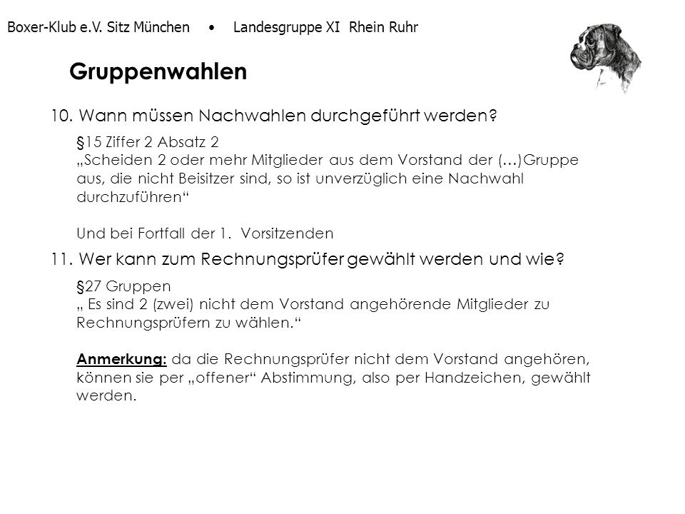 Boxer-Klub e.V. Sitz München Landesgruppe XI Rhein Ruhr 10. Wann müssen Nachwahlen durchgeführt werden? §15 Ziffer 2 Absatz 2 Scheiden 2 oder mehr Mit