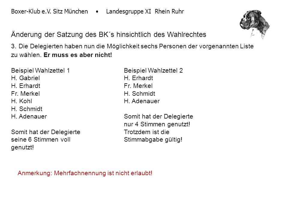 Boxer-Klub e.V. Sitz München Landesgruppe XI Rhein Ruhr Änderung der Satzung des BK´s hinsichtlich des Wahlrechtes 3. Die Delegierten haben nun die Mö